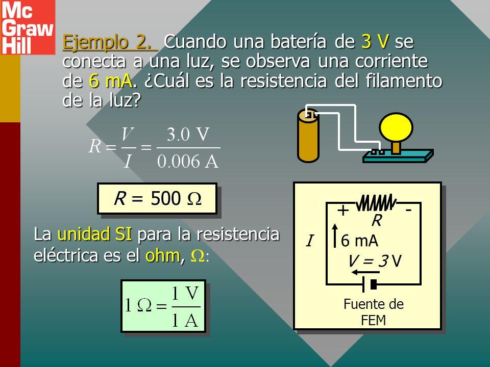 Ejemplo 2. Cuando una batería de 3 V se conecta a una luz, se observa una corriente de 6 mA. ¿Cuál es la resistencia del filamento de la luz