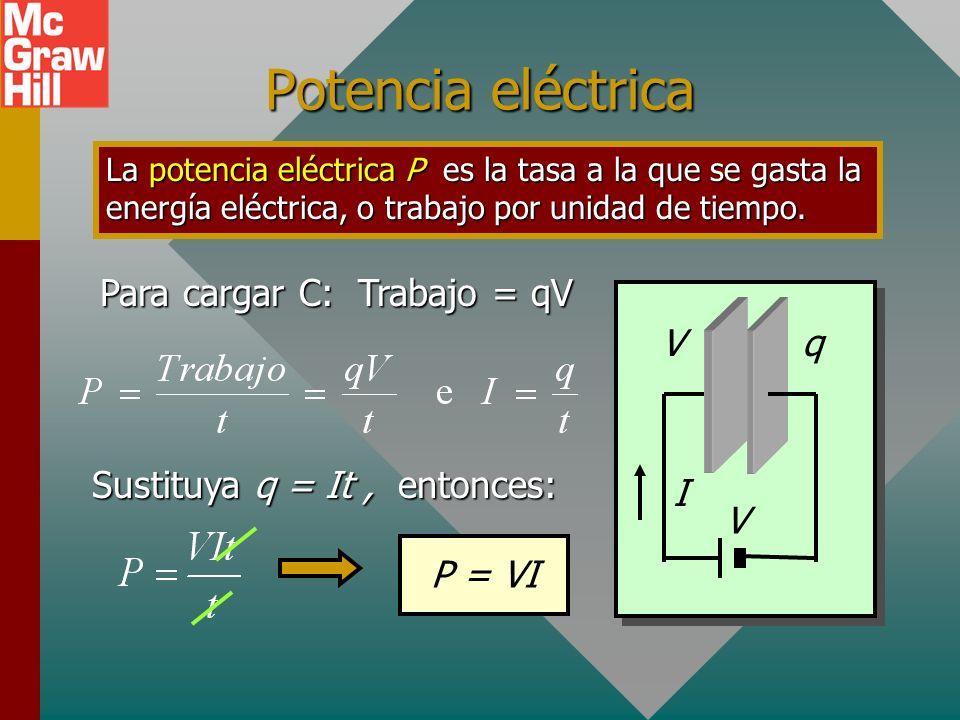 Potencia eléctrica Para cargar C: Trabajo = qV V q