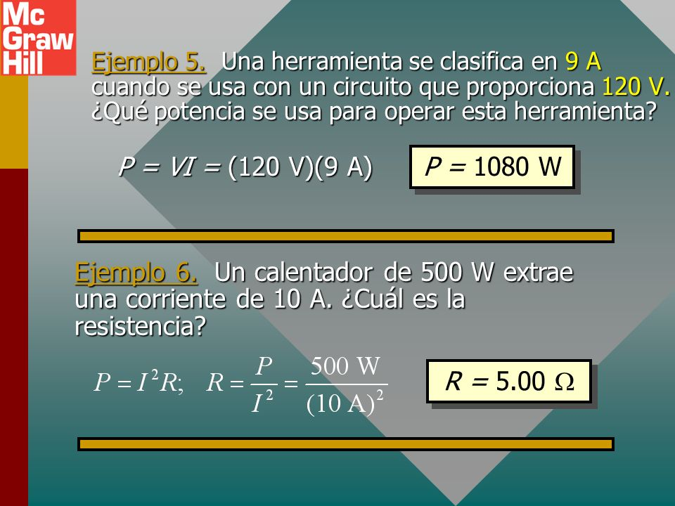 Ejemplo 5. Una herramienta se clasifica en 9 A cuando se usa con un circuito que proporciona 120 V. ¿Qué potencia se usa para operar esta herramienta