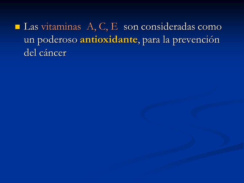 Las vitaminas A, C, E son consideradas como un poderoso antioxidante, para la prevención del cáncer