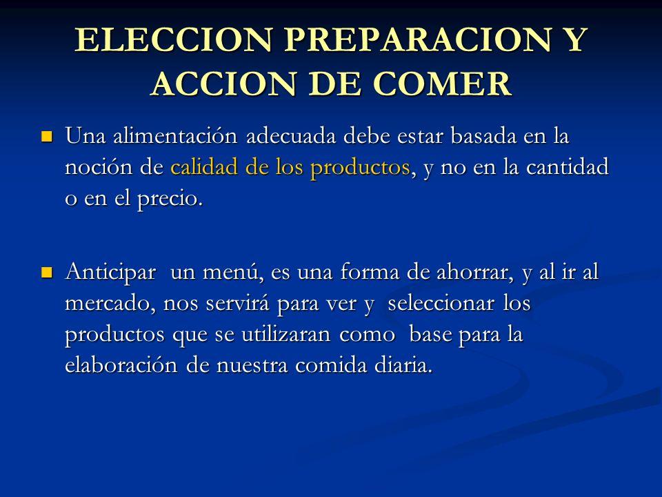 ELECCION PREPARACION Y ACCION DE COMER