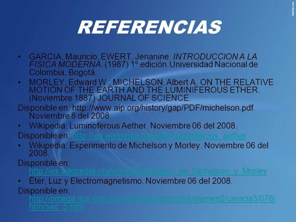 REFERENCIASGARCIA, Mauricio; EWERT, Jenanine. INTRODUCCION A LA FISICA MODERNA. (1987) 1º edición.Universidad Nacional de Colombia, Bogotá.