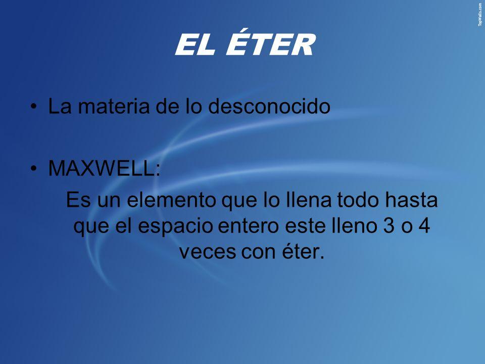 EL ÉTER La materia de lo desconocido MAXWELL: