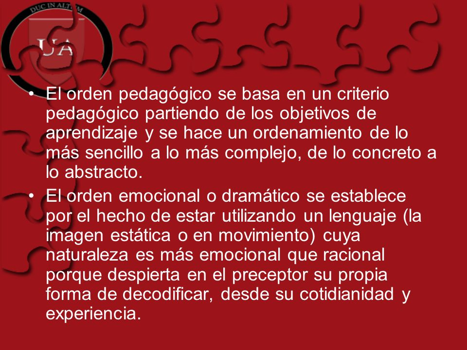 El orden pedagógico se basa en un criterio pedagógico partiendo de los objetivos de aprendizaje y se hace un ordenamiento de lo más sencillo a lo más complejo, de lo concreto a lo abstracto.
