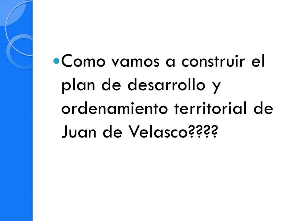 Como vamos a construir el plan de desarrollo y ordenamiento territorial de Juan de Velasco