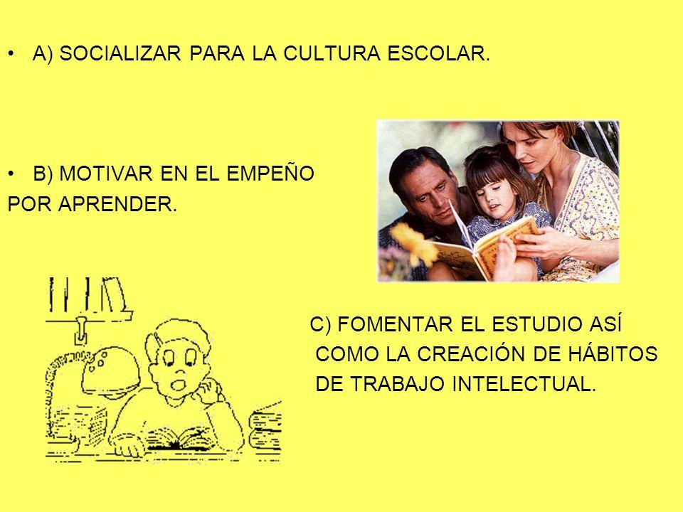 A) SOCIALIZAR PARA LA CULTURA ESCOLAR.