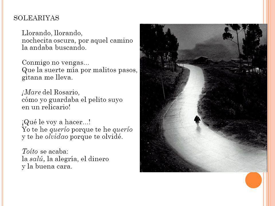SOLEARIYAS Llorando, llorando, nochecita oscura, por aquel camino la andaba buscando.