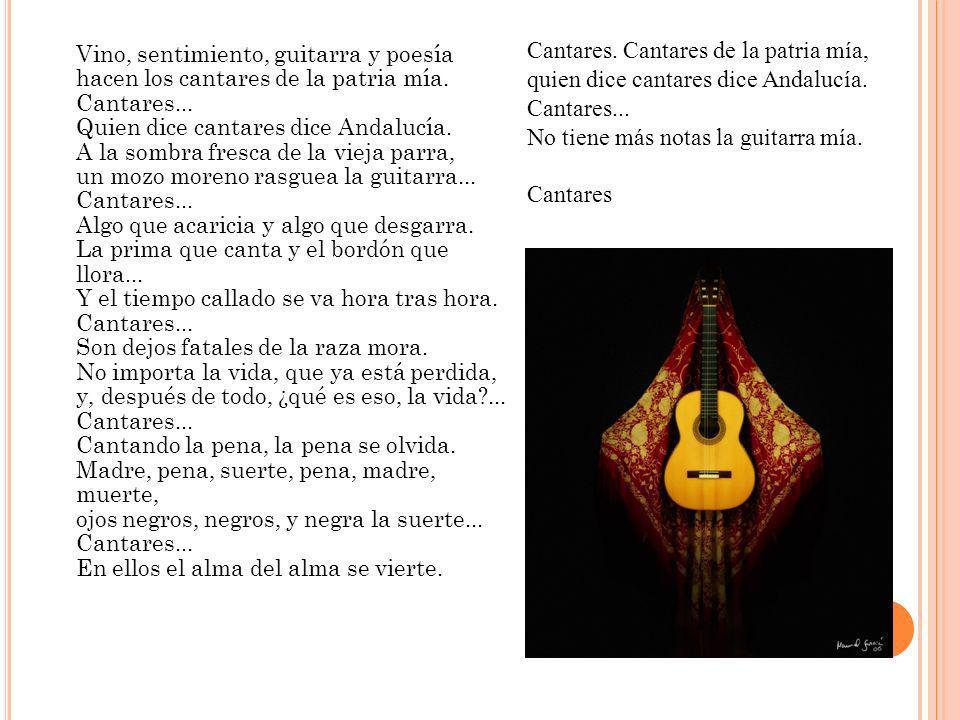 Cantares. Cantares de la patria mía, quien dice cantares dice Andalucía. Cantares... No tiene más notas la guitarra mía.