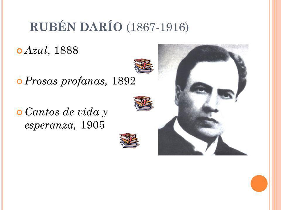 RUBÉN DARÍO (1867-1916) Azul, 1888 Prosas profanas, 1892