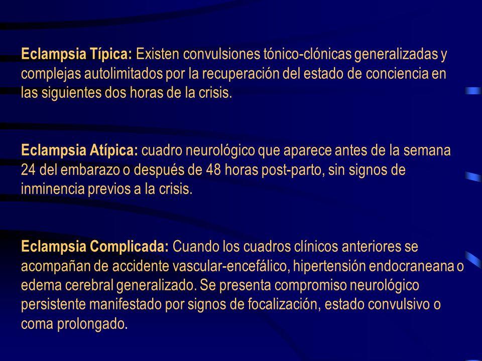 Eclampsia Típica: Existen convulsiones tónico-clónicas generalizadas y complejas autolimitados por la recuperación del estado de conciencia en las siguientes dos horas de la crisis.