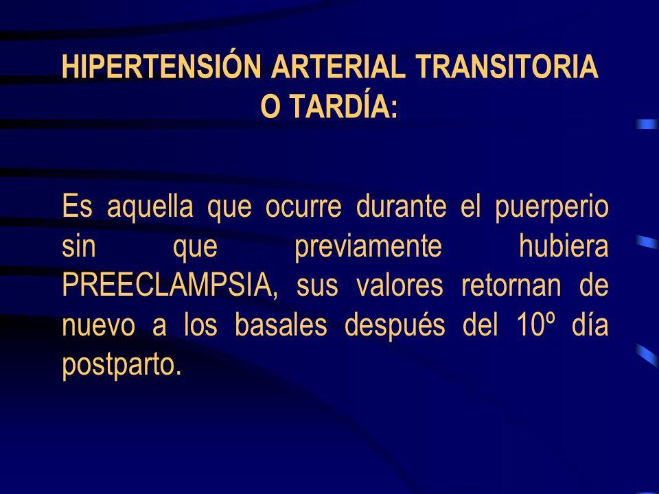 HIPERTENSIÓN ARTERIAL TRANSITORIA O TARDÍA: