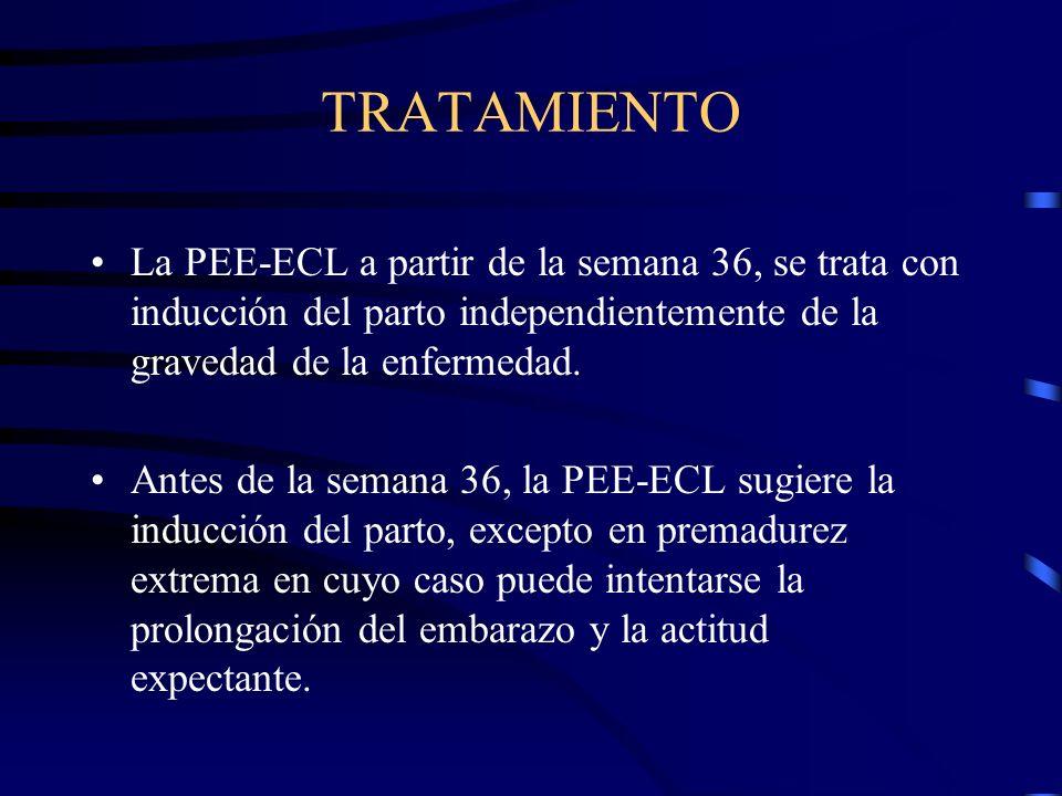 TRATAMIENTO La PEE-ECL a partir de la semana 36, se trata con inducción del parto independientemente de la gravedad de la enfermedad.