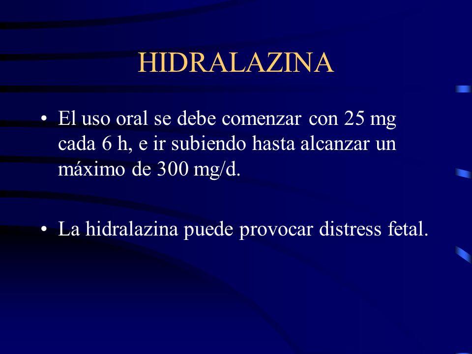 HIDRALAZINA El uso oral se debe comenzar con 25 mg cada 6 h, e ir subiendo hasta alcanzar un máximo de 300 mg/d.