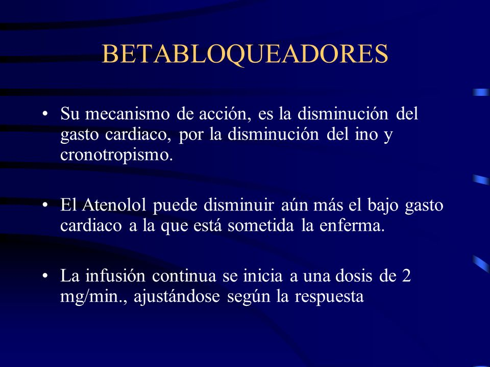 BETABLOQUEADORES Su mecanismo de acción, es la disminución del gasto cardiaco, por la disminución del ino y cronotropismo.