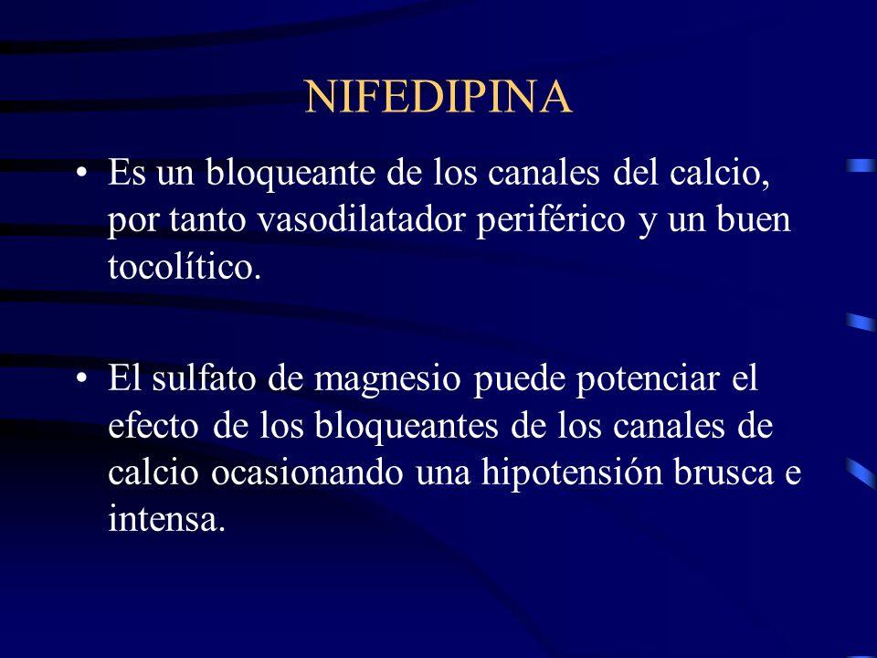 NIFEDIPINA Es un bloqueante de los canales del calcio, por tanto vasodilatador periférico y un buen tocolítico.