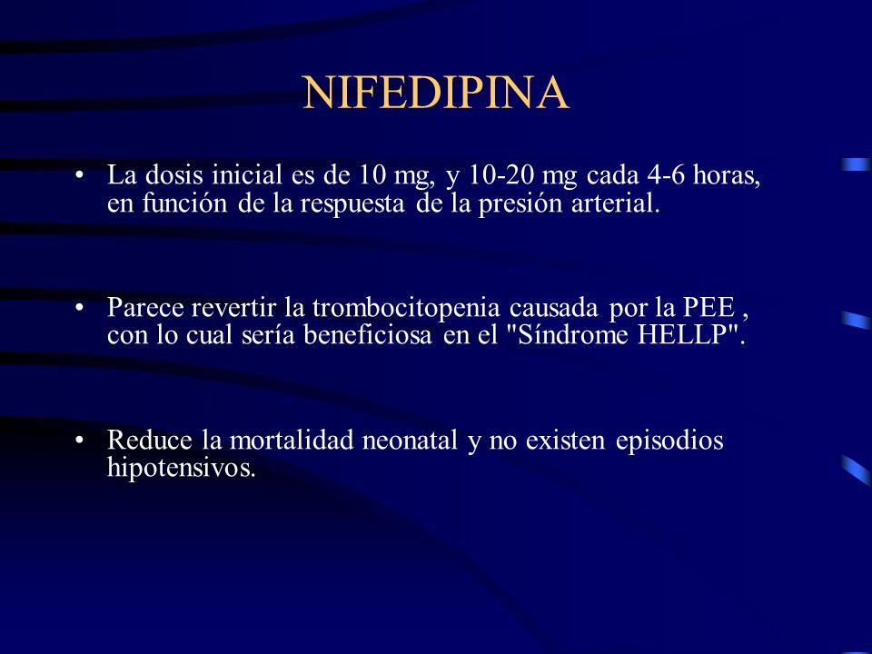 NIFEDIPINA La dosis inicial es de 10 mg, y 10-20 mg cada 4-6 horas, en función de la respuesta de la presión arterial.