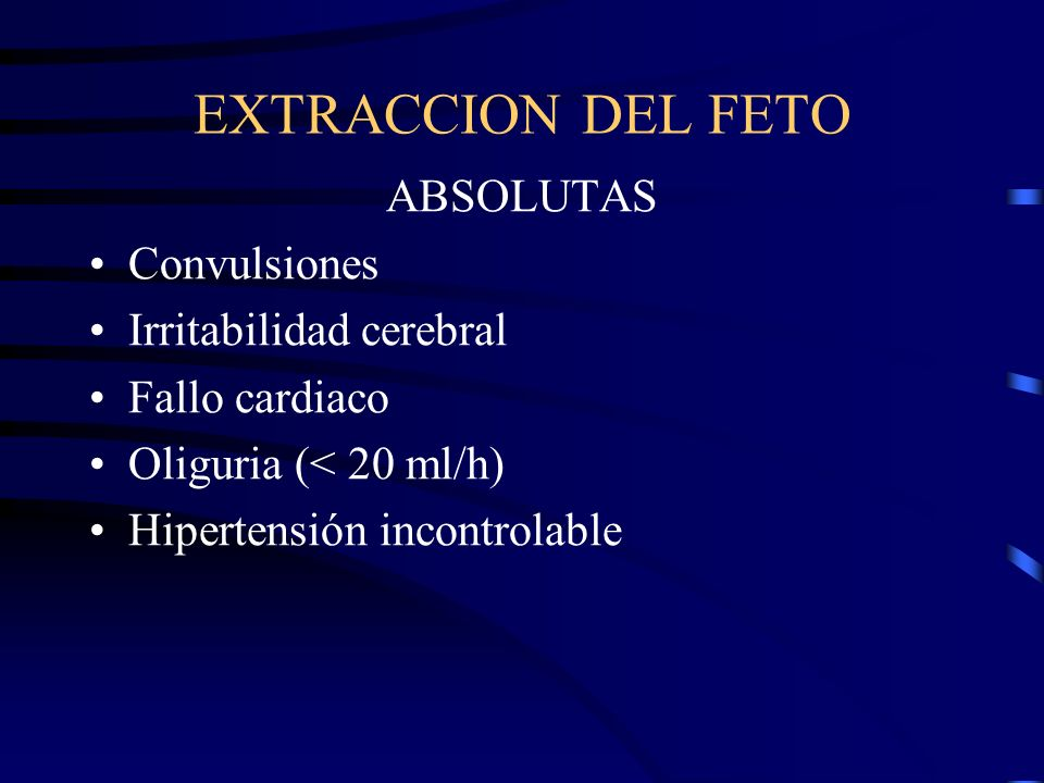 EXTRACCION DEL FETO ABSOLUTAS Convulsiones Irritabilidad cerebral
