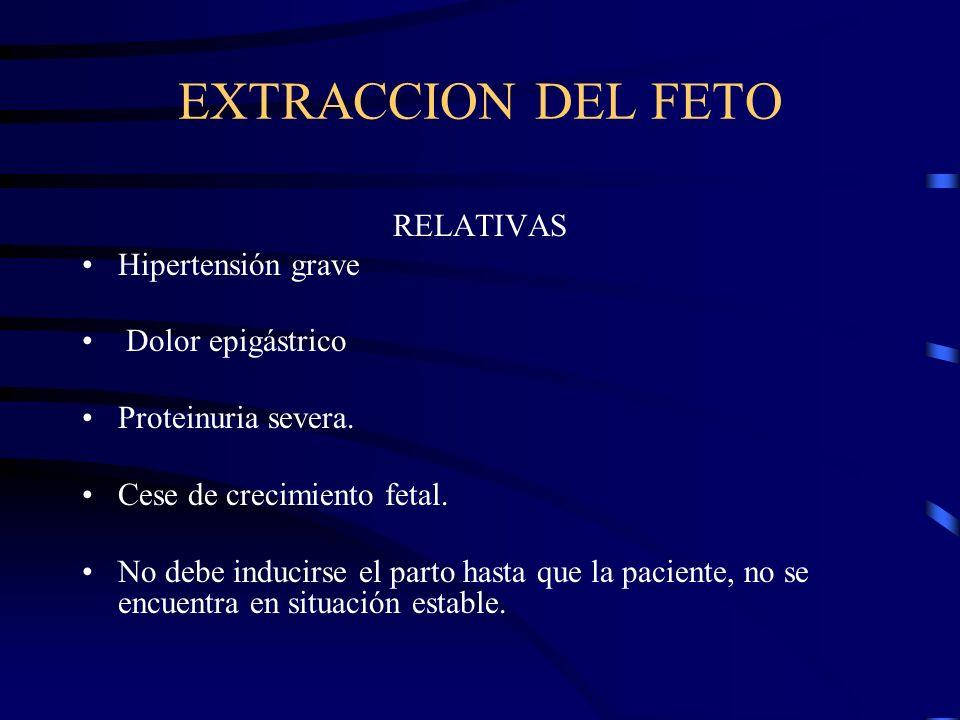 EXTRACCION DEL FETO RELATIVAS Hipertensión grave Dolor epigástrico