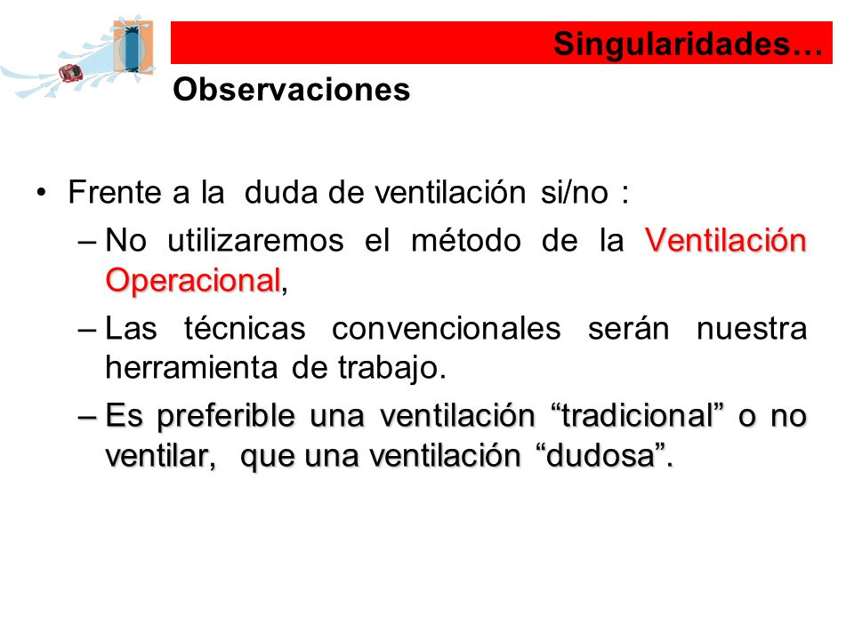Singularidades… Observaciones. Frente a la duda de ventilación si/no : No utilizaremos el método de la Ventilación Operacional,