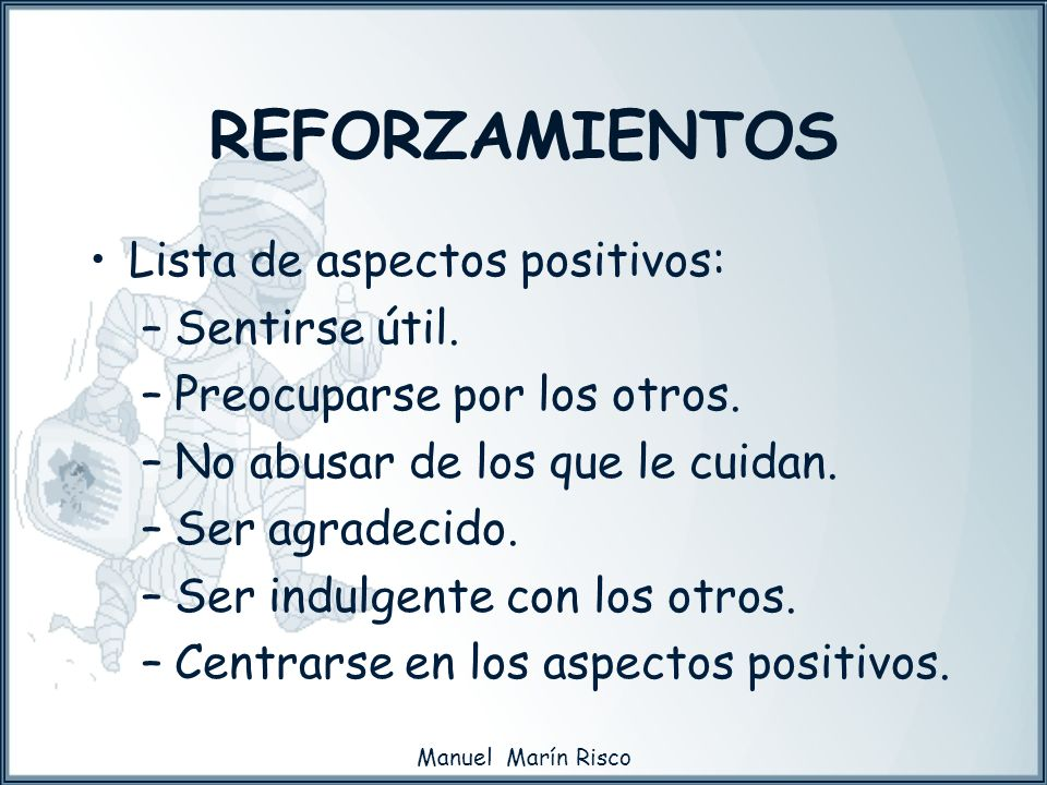 REFORZAMIENTOS Lista de aspectos positivos: Sentirse útil.