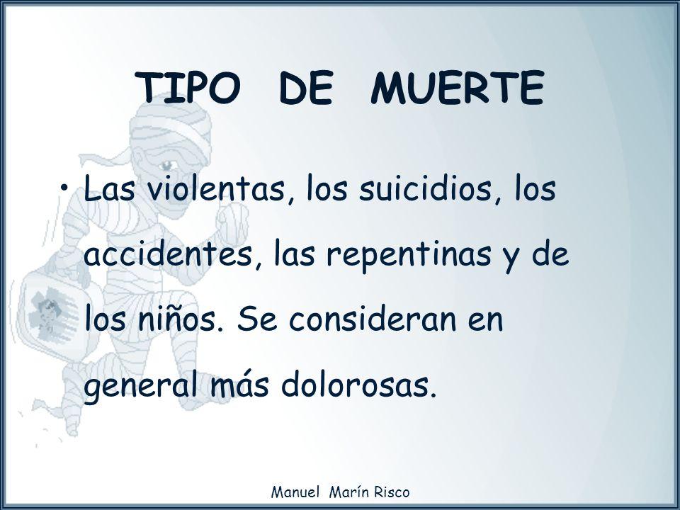 TIPO DE MUERTELas violentas, los suicidios, los accidentes, las repentinas y de los niños. Se consideran en general más dolorosas.