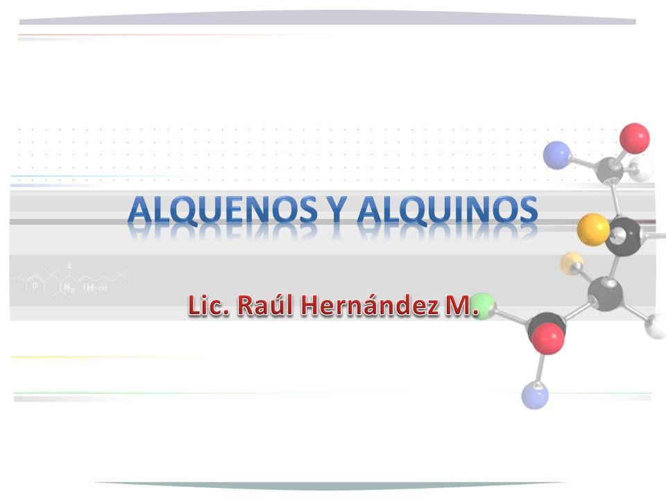 Alquenos y Alquinos Lic. Raúl Hernández M.