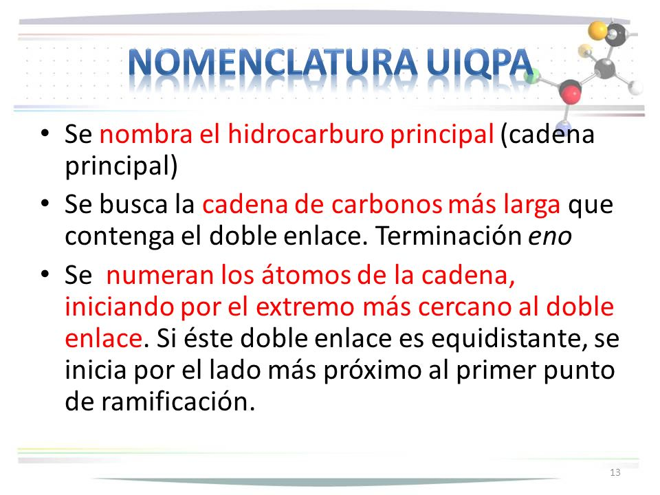 Nomenclatura uiqpa Se nombra el hidrocarburo principal (cadena principal)