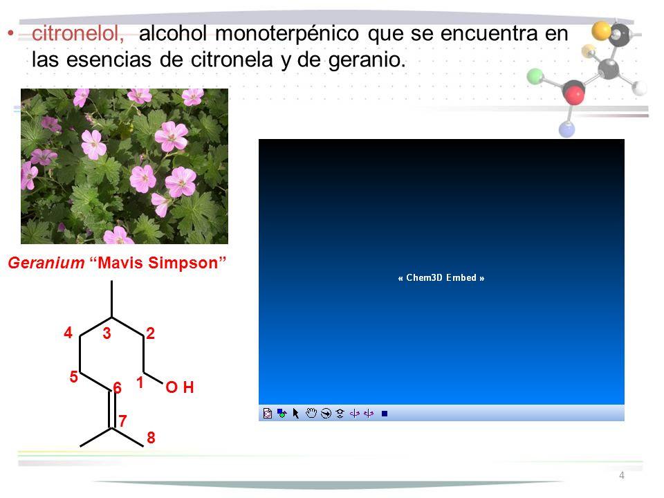 citronelol, alcohol monoterpénico que se encuentra en las esencias de citronela y de geranio.