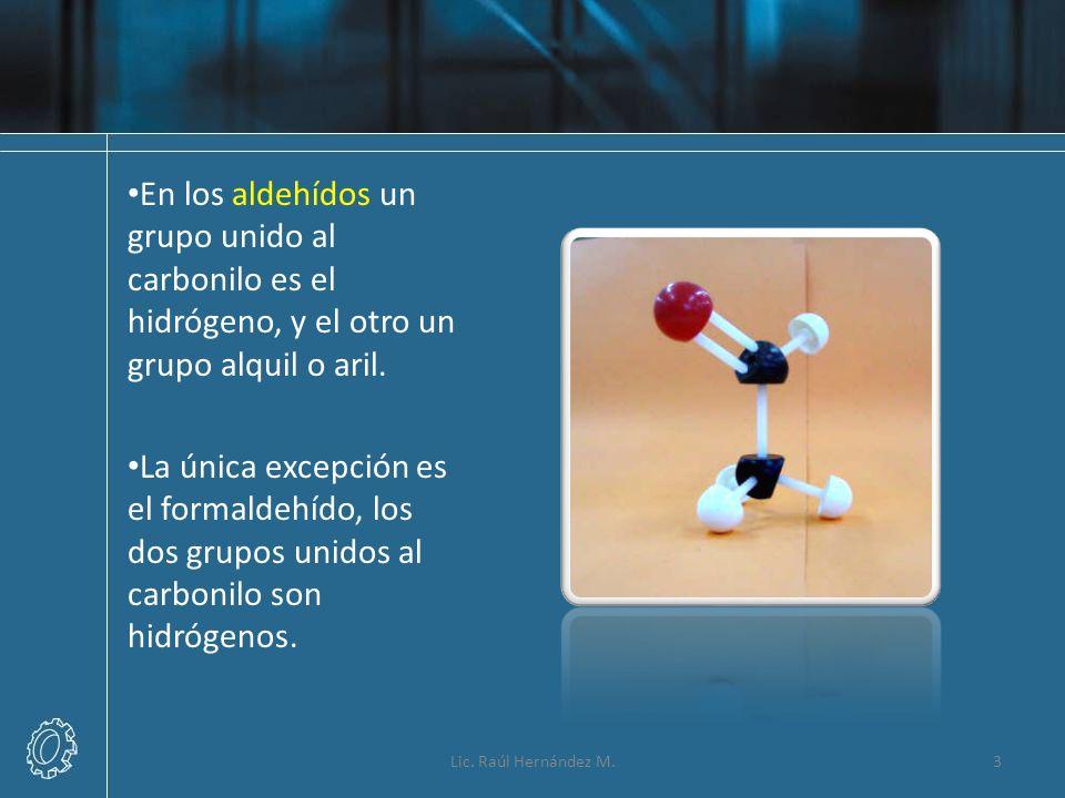 En los aldehídos un grupo unido al carbonilo es el hidrógeno, y el otro un grupo alquil o aril.