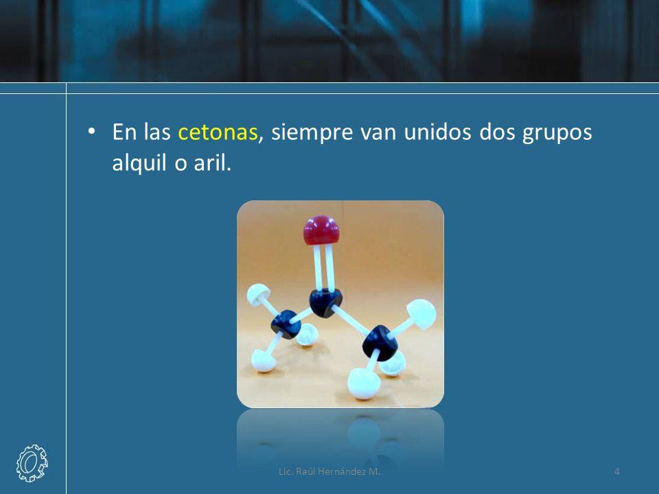 En las cetonas, siempre van unidos dos grupos alquil o aril.