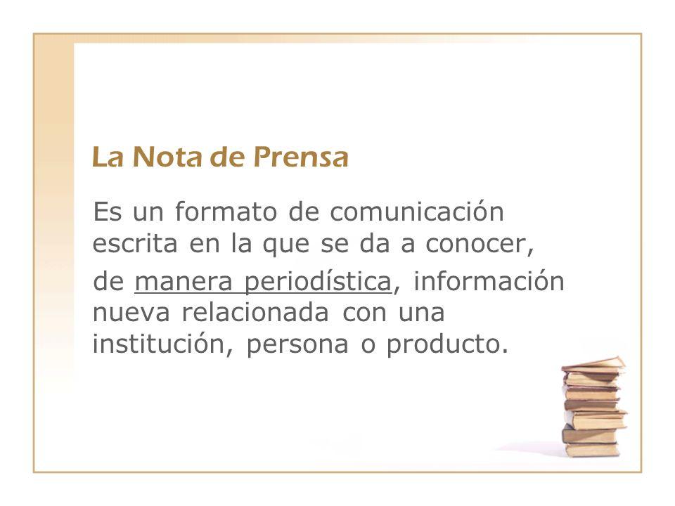 La Nota de PrensaEs un formato de comunicación escrita en la que se da a conocer,