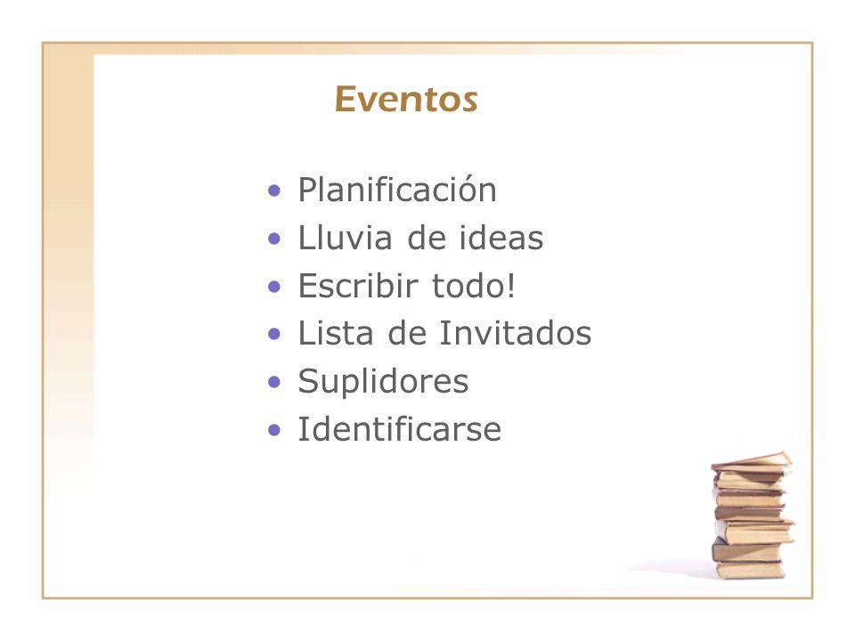 Eventos Planificación Lluvia de ideas Escribir todo!