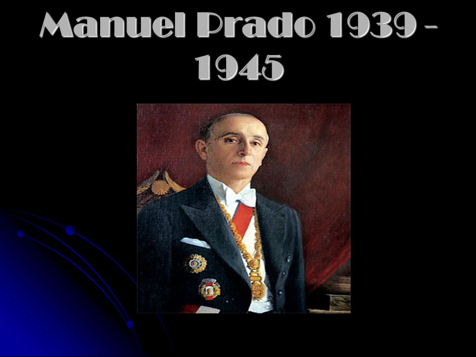 Manuel Prado 1939 - 1945