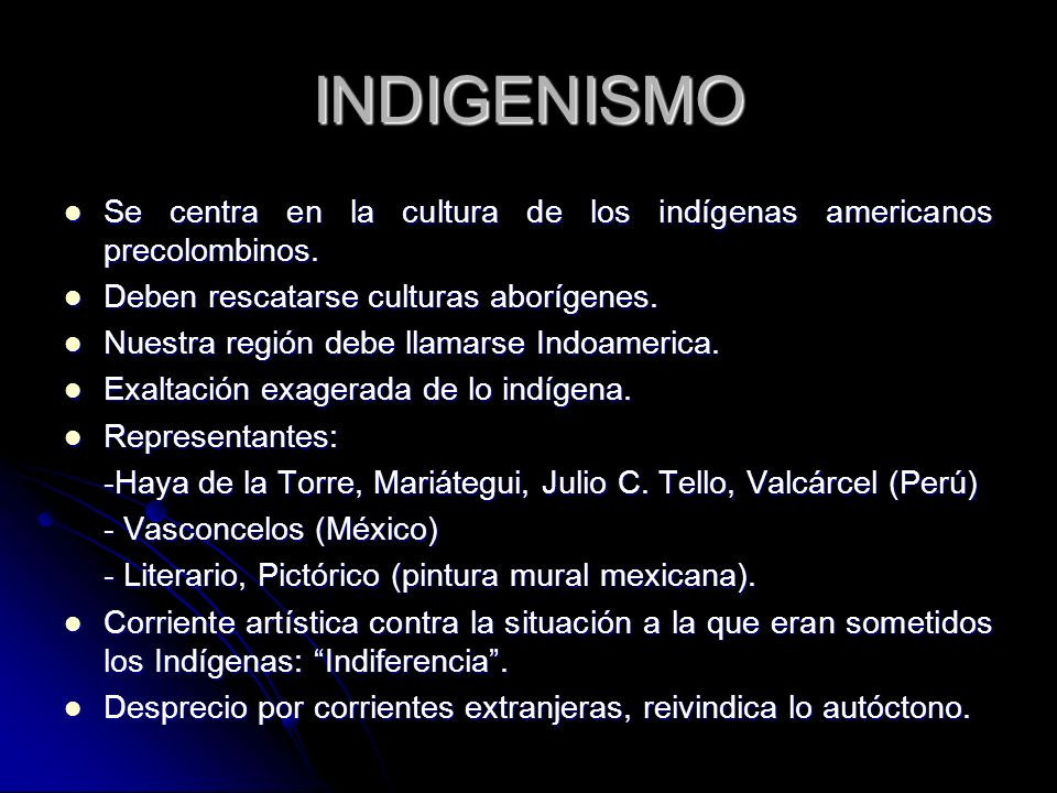 INDIGENISMOSe centra en la cultura de los indígenas americanos precolombinos. Deben rescatarse culturas aborígenes.