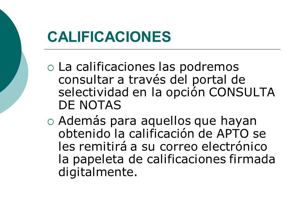 CALIFICACIONES La calificaciones las podremos consultar a través del portal de selectividad en la opción CONSULTA DE NOTAS.