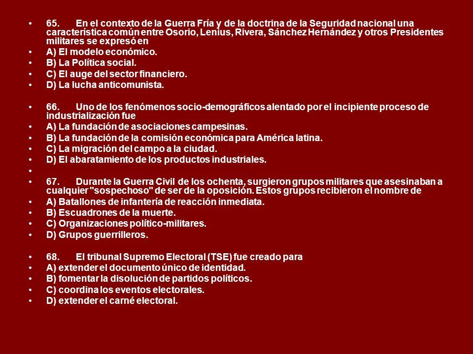 65. En el contexto de la Guerra Fría y de la doctrina de la Seguridad nacional una característica común entre Osorio, Lenius, Rivera, Sánchez Hernández y otros Presidentes militares se expresó en