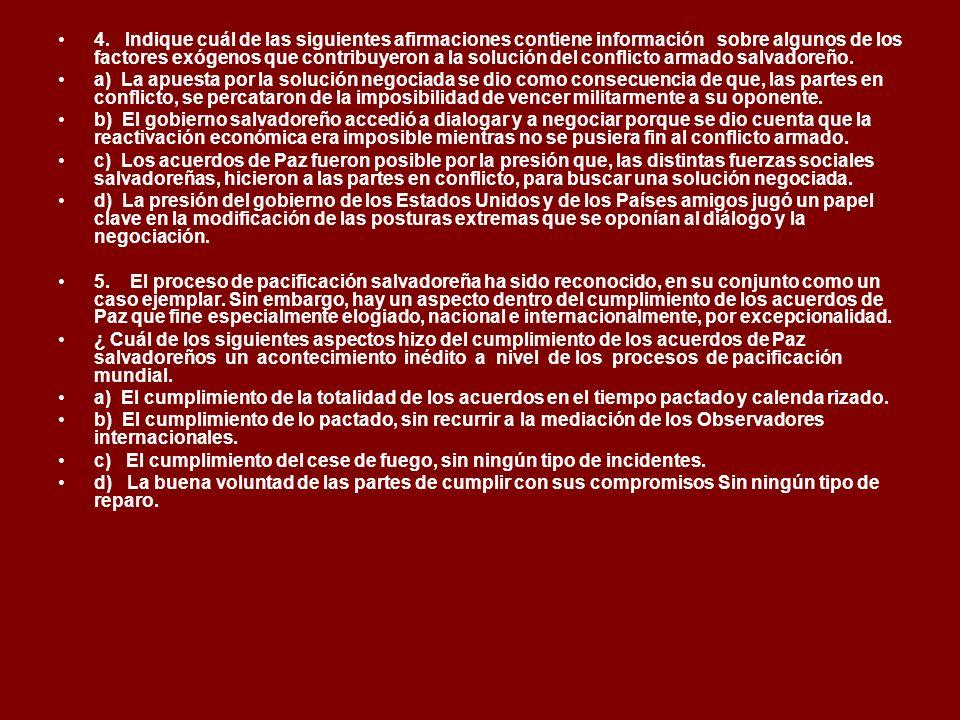 4. Indique cuál de las siguientes afirmaciones contiene información sobre algunos de los factores exógenos que contribuyeron a la solución del conflicto armado salvadoreño.