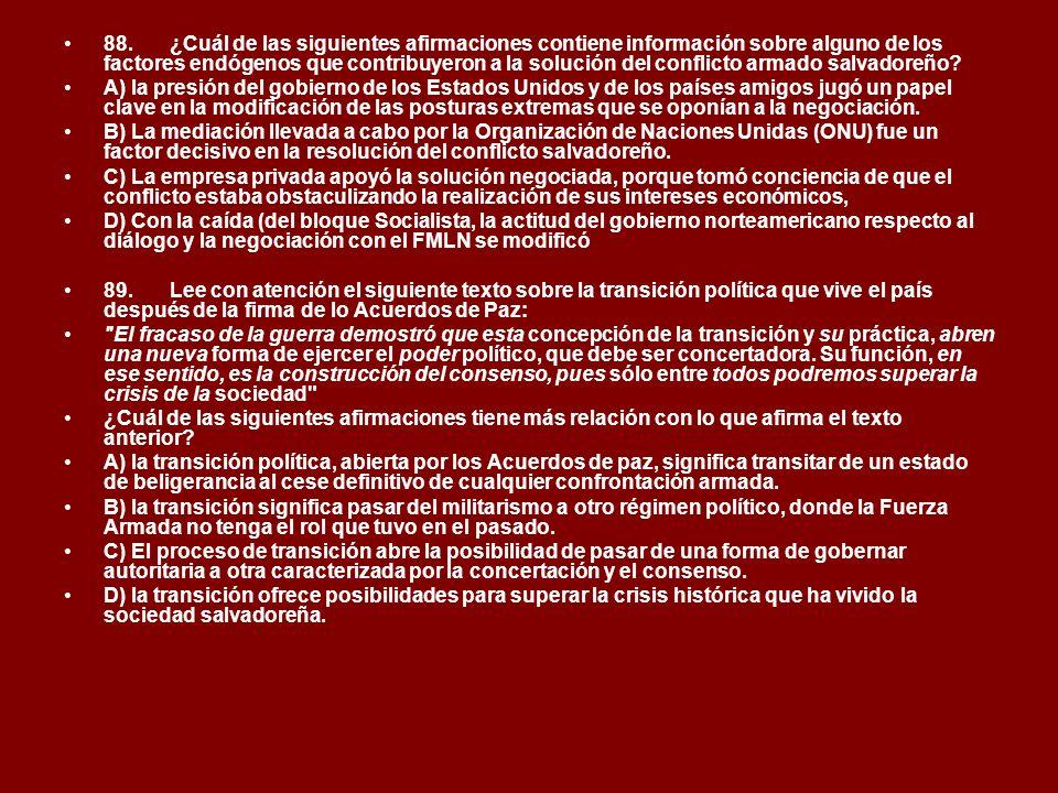 88. ¿Cuál de las siguientes afirmaciones contiene información sobre alguno de los factores endógenos que contribuyeron a la solución del conflicto armado salvadoreño