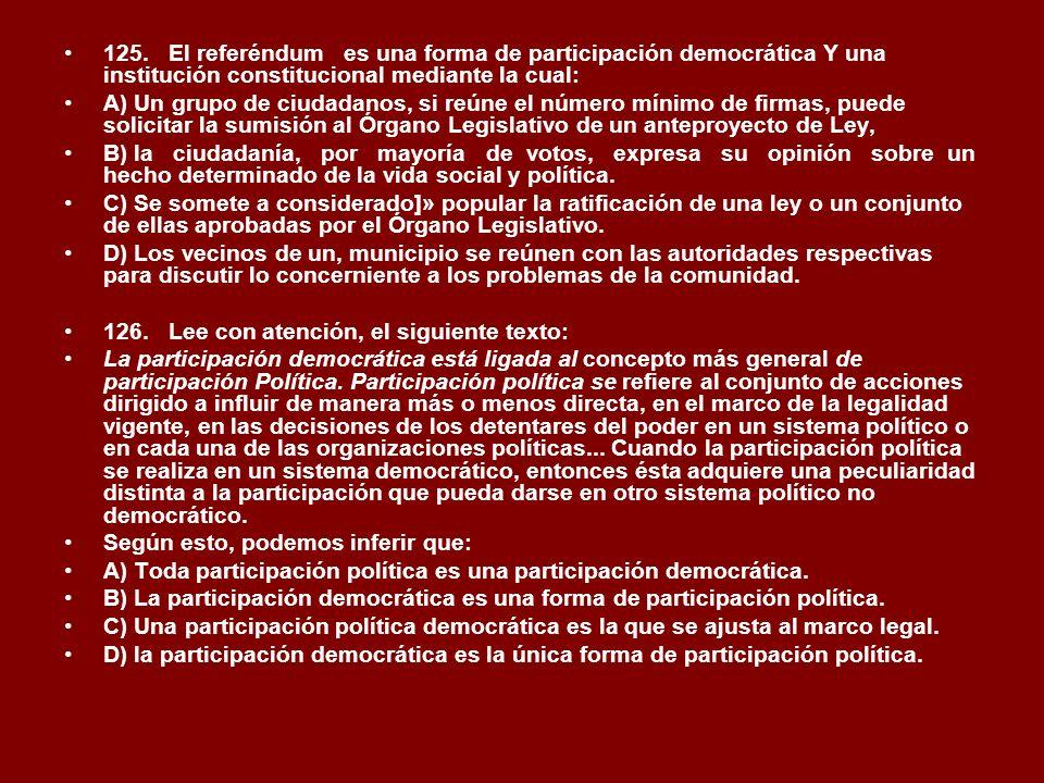 125. El referéndum es una forma de participación democrática Y una institución constitucional mediante la cual: