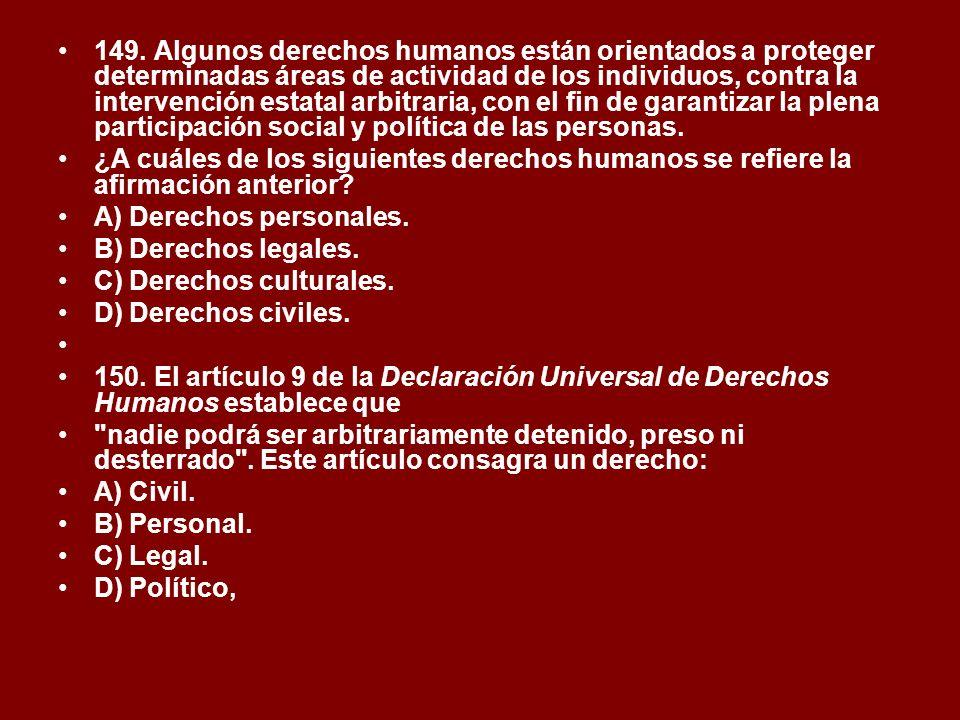 149. Algunos derechos humanos están orientados a proteger determinadas áreas de actividad de los individuos, contra la intervención estatal arbitraria, con el fin de garantizar la plena participación social y política de las personas.