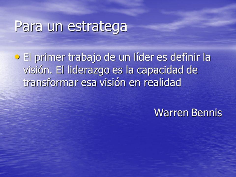 Para un estratega El primer trabajo de un líder es definir la visión. El liderazgo es la capacidad de transformar esa visión en realidad.