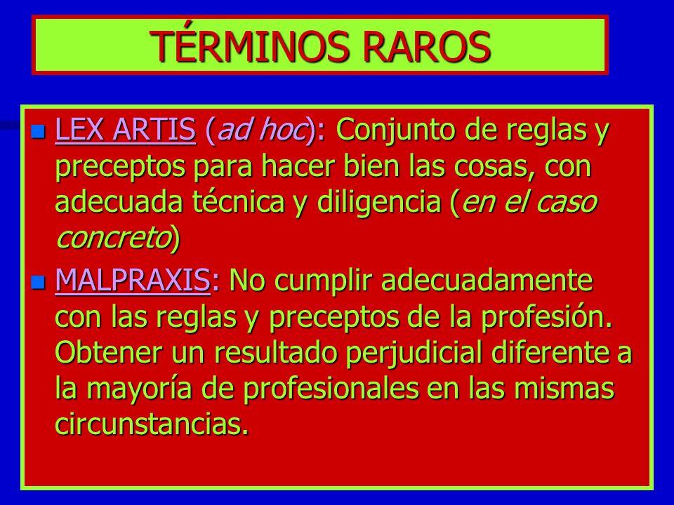 TÉRMINOS RAROS LEX ARTIS (ad hoc): Conjunto de reglas y preceptos para hacer bien las cosas, con adecuada técnica y diligencia (en el caso concreto)