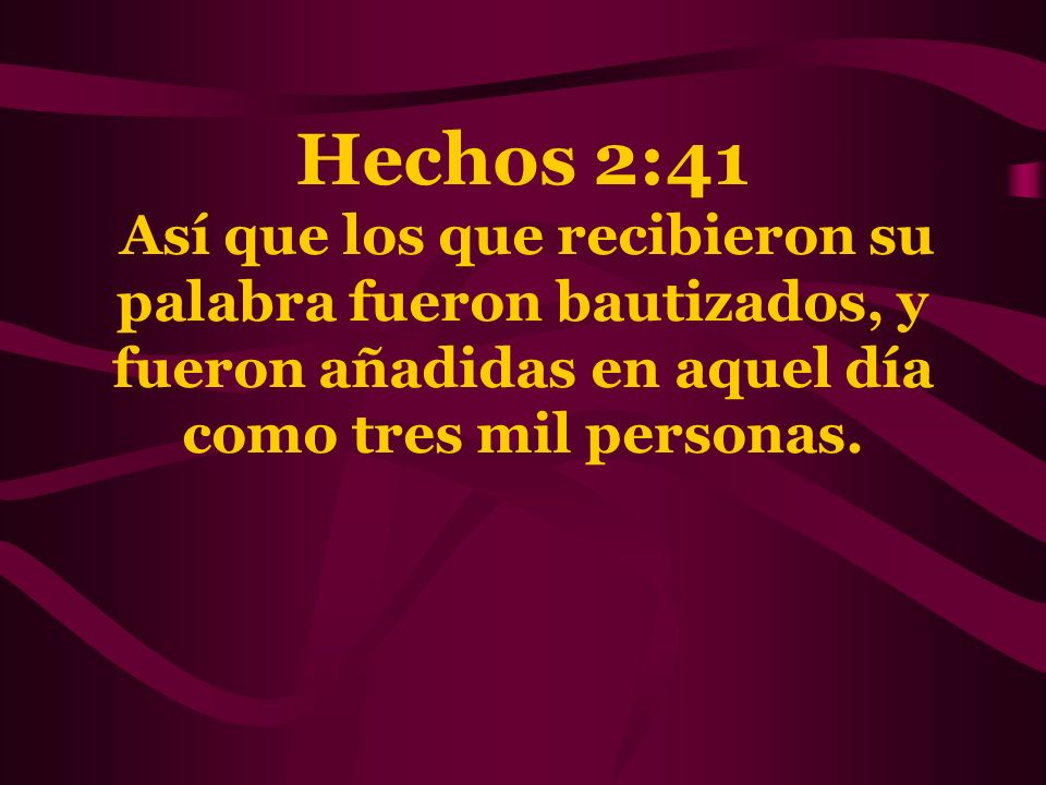 Hechos 2:41 Así que los que recibieron su palabra fueron bautizados, y fueron añadidas en aquel día como tres mil personas.