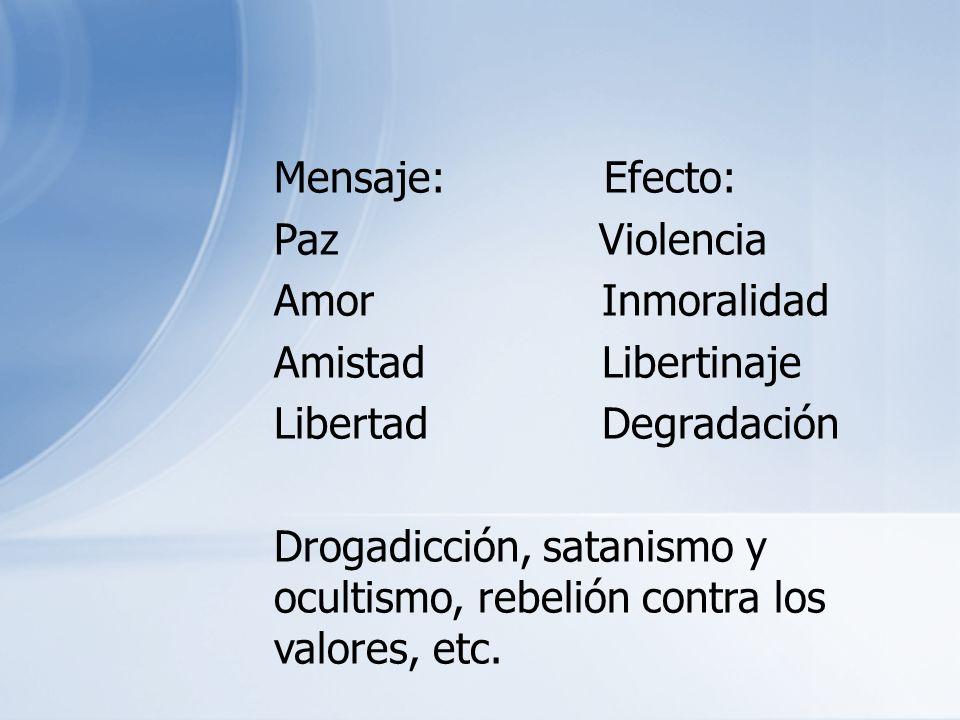 Mensaje: Efecto: Paz Violencia. Amor Inmoralidad. Amistad Libertinaje.
