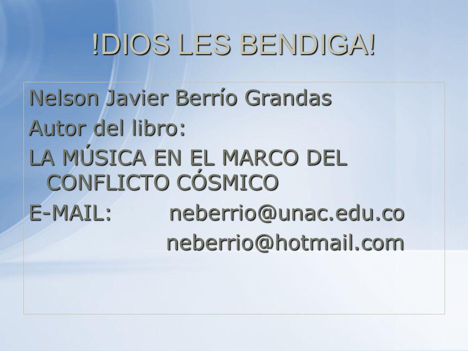 !DIOS LES BENDIGA! Nelson Javier Berrío Grandas Autor del libro: