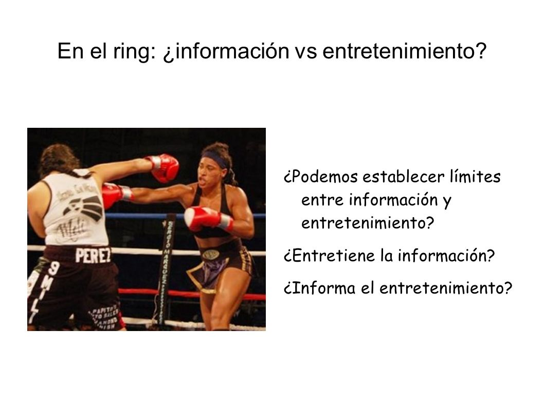 En el ring: ¿información vs entretenimiento
