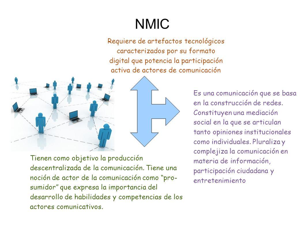 NMIC Requiere de artefactos tecnológicos caracterizados por su formato digital que potencia la participación activa de actores de comunicación.