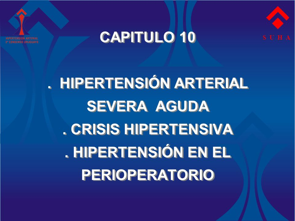 S U H A CAPITULO 10 . HIPERTENSIÓN ARTERIAL SEVERA AGUDA .