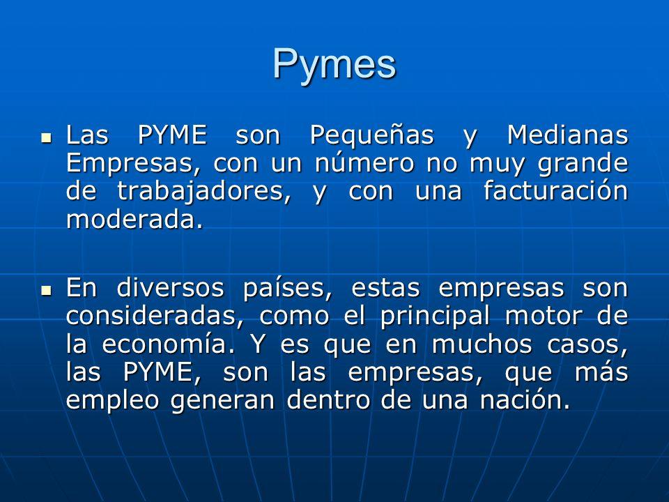 Pymes Las PYME son Pequeñas y Medianas Empresas, con un número no muy grande de trabajadores, y con una facturación moderada.