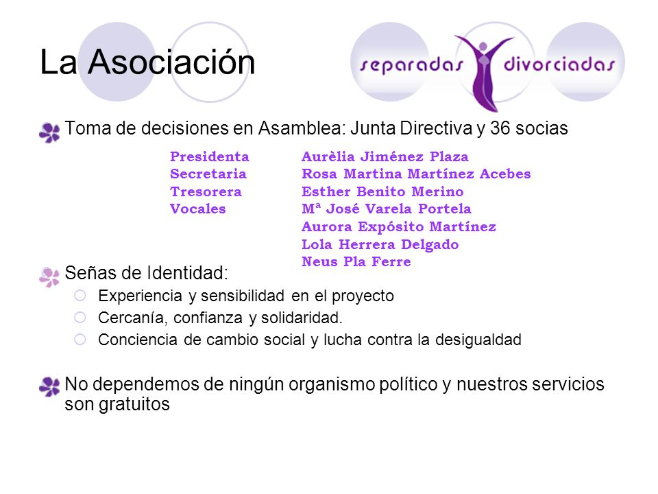 La AsociaciónToma de decisiones en Asamblea: Junta Directiva y 36 socias. Señas de Identidad: Experiencia y sensibilidad en el proyecto.